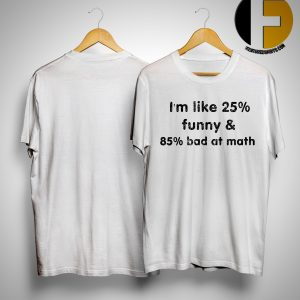 Chrissy Newell I'm Like 25% Funny & 85% Bad At Math Shirt