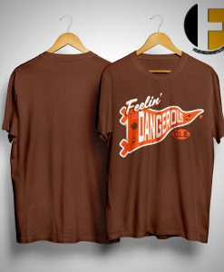 Cleveland Feelin' Dangerous ShirtCleveland Feelin' Dangerous Shirt