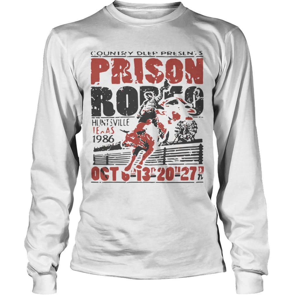 Country Deep Presents Prison Rodeo Huntsville Texas 1986 Oct Longsleeve Tee