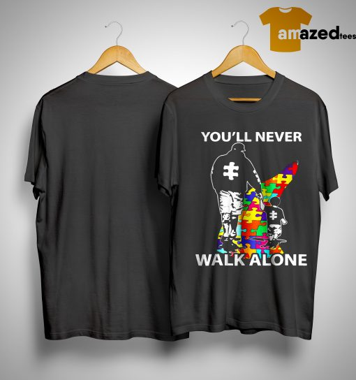 Dad And Son Autism You'll Will Never Walk Alone Shirt