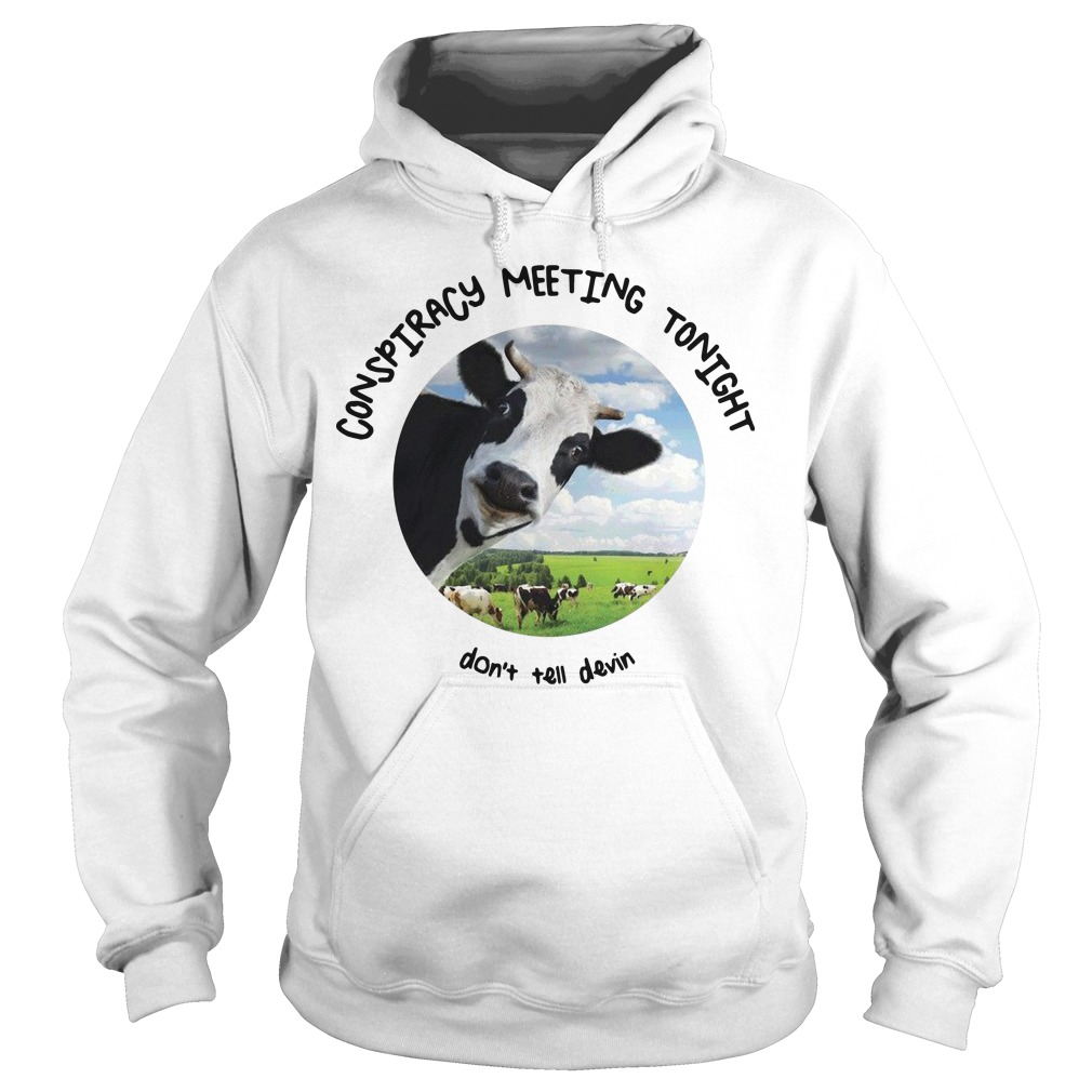Devin Nunes' Cow Conspiracy Meeting Tonight Don't Tell Devin Hoodie