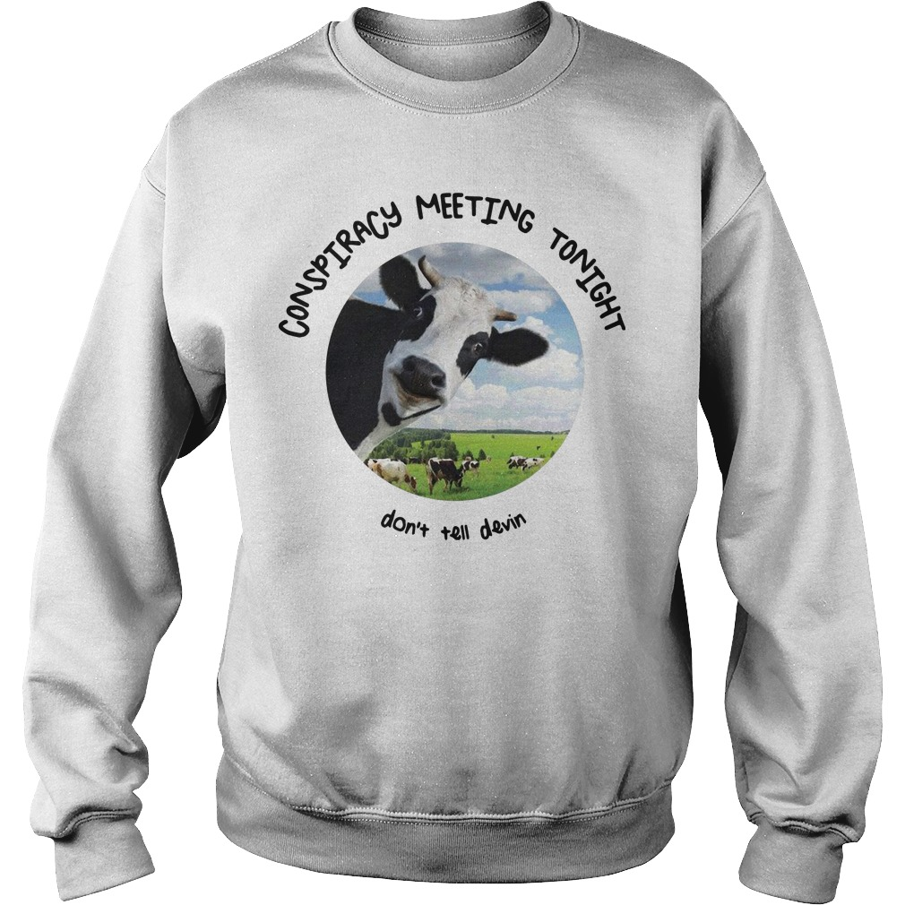 Devin Nunes' Cow Conspiracy Meeting Tonight Don't Tell Devin Sweater