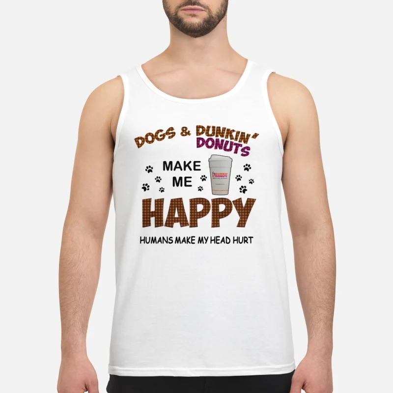 Dogs And Dunkin Donuts Make Me Happy Humans Make My Head Hurt Tank TopDogs And Dunkin Donuts Make Me Happy Humans Make My Head Hurt Tank Top
