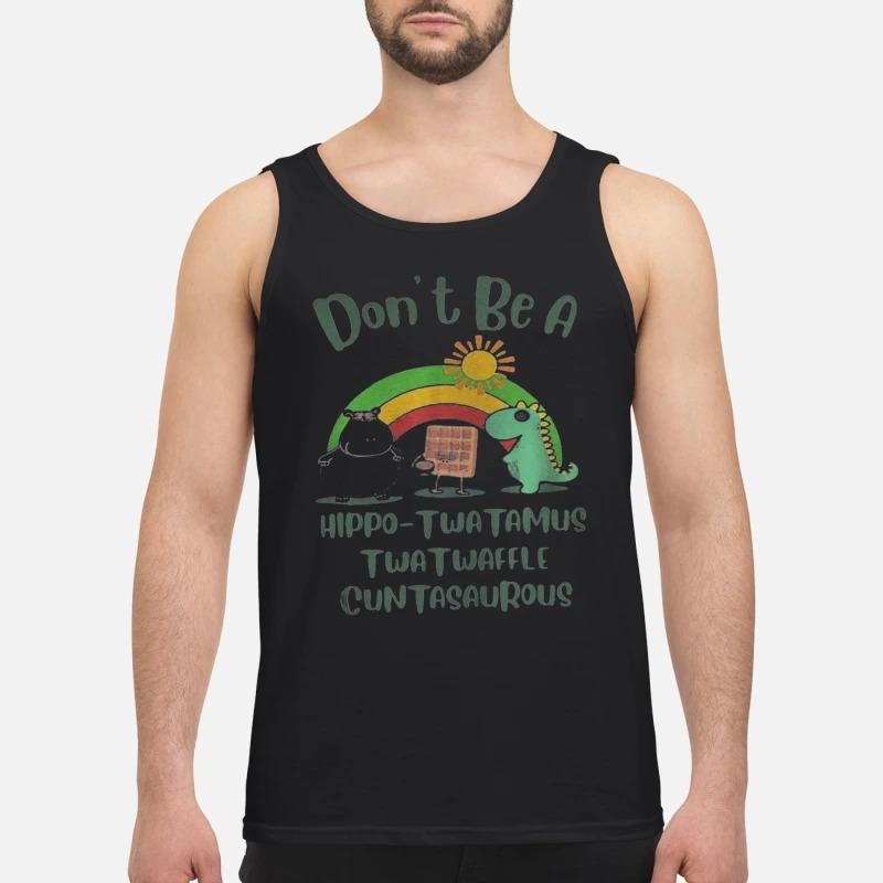 Don't Be A Hippo Twatamus Twatwaffle Cuntasaurous Tank Top