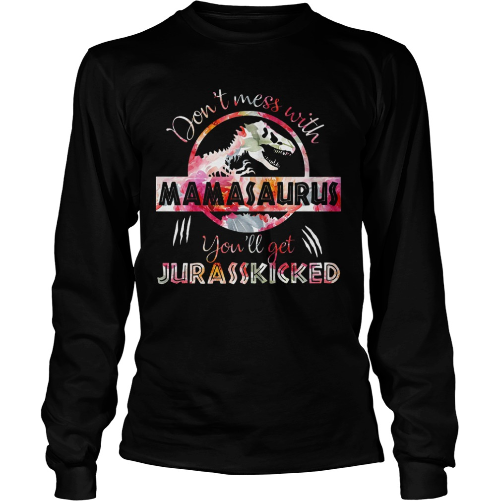Don't Mess With Mamasaurus You'll Get Jurasskicked Longsleeve Tee