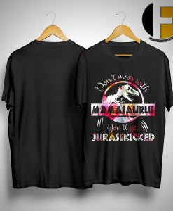 Don't Mess With Mamasaurus You'll Get Jurasskicked ShirtDon't Mess With Mamasaurus You'll Get Jurasskicked Shirt