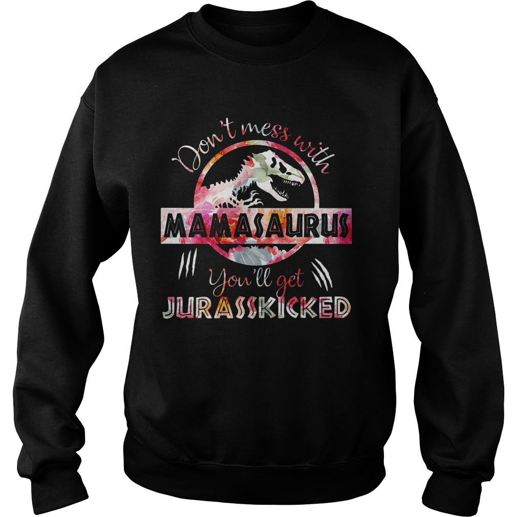 Don't Mess With Mamasaurus You'll Get JurasskiDon't Mess With Mamasaurus You'll Get Jurasskicked Sweatercked Sweater