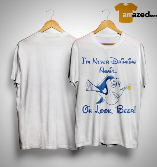 Dory I'm Never Drinking Again Oh Look Beer Shirt