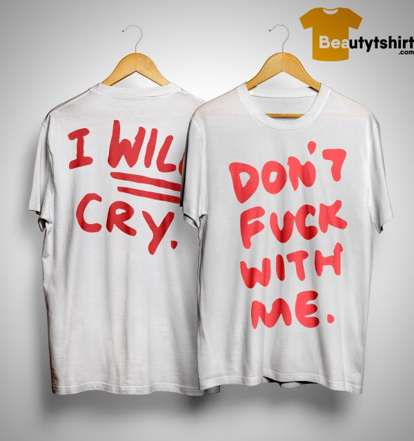 Ej Chong Don't Fuck With Me I Will Cry Shirt