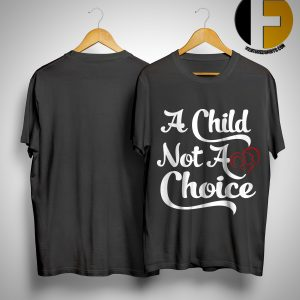 Elisha Krauss A Child Not A Choice Shirt