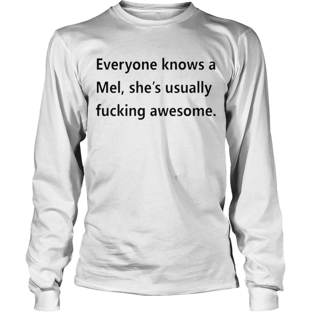 Everyone Knows A Mel She's Usually Fucking Awesome Longsleeve Tee