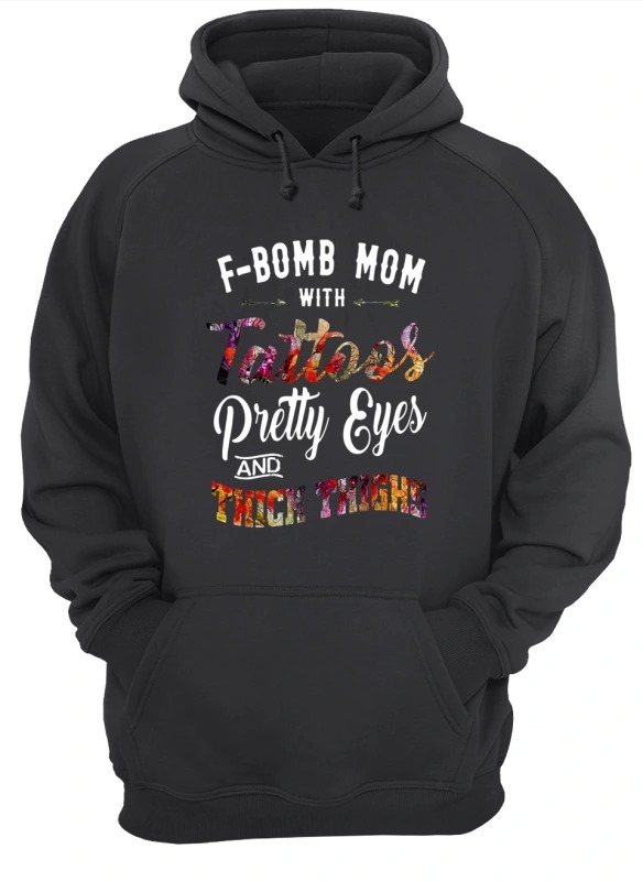 F Bomb With Tattoos Pretty Eyes And Thick Thighs Hoodie