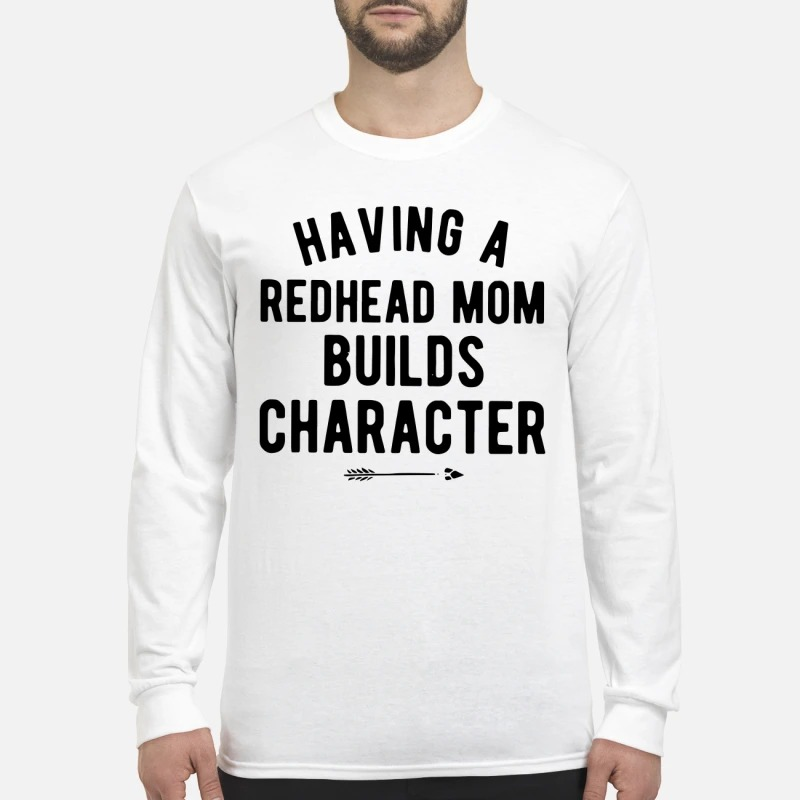 Having A Redhead Mom Builds Character Longsleeve Tee