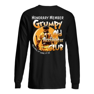 Honorary Member Grumpy Old Firefighter Club Telling It Like It Is Longsleeve Tee
