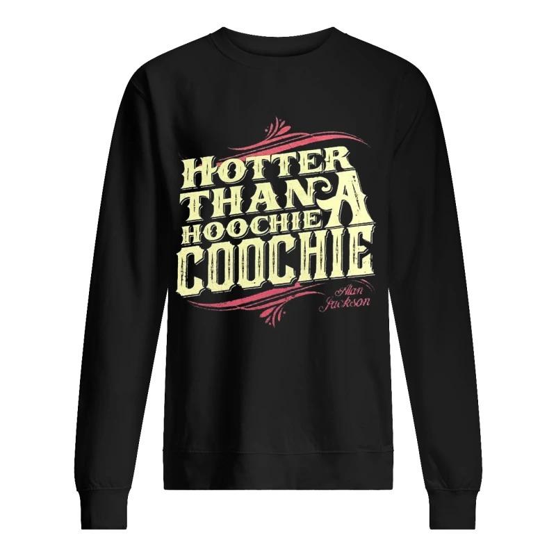 Hotter Than A Hoochie Coochie Alan Jackson Sweater