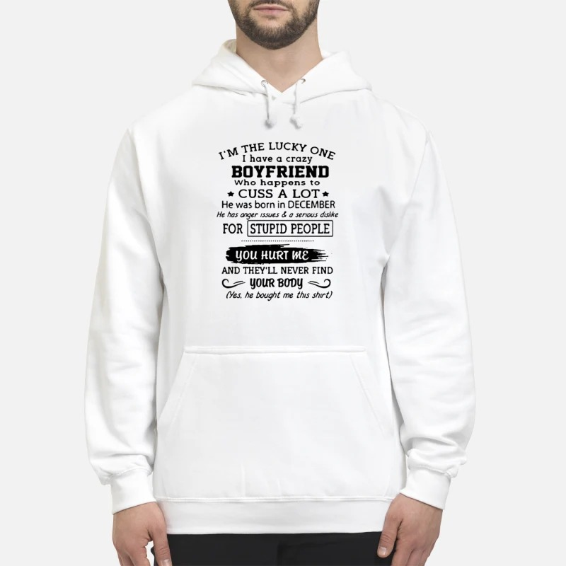 I'm The Lucky One I Have A Crazy Boyfriend Who Happens To Cuss A Lot Born In December Hoodie