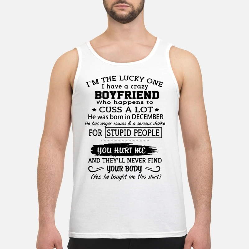 I'm The Lucky One I Have A Crazy Boyfriend Who Happens To Cuss A Lot Born In December Tank Top