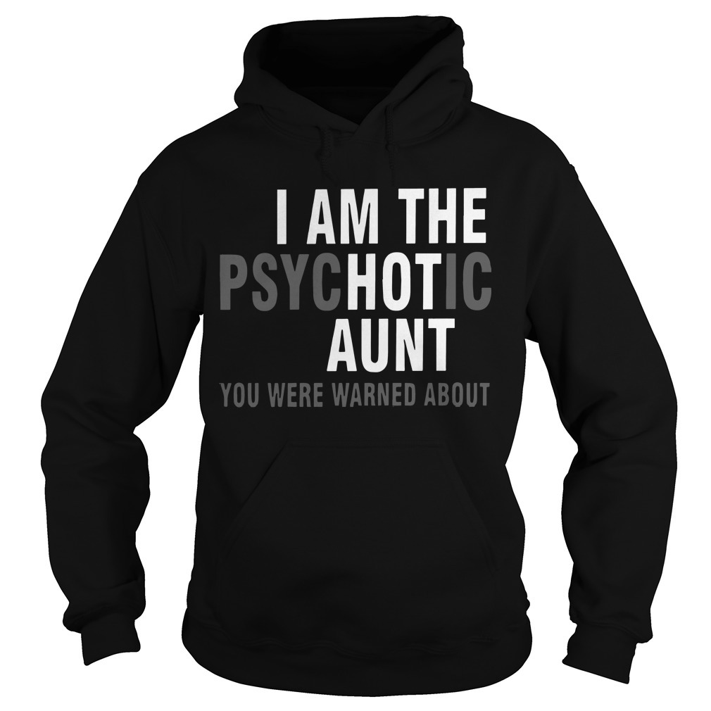 I Am The Psychotic Aunt You Were Warned About Hoodie