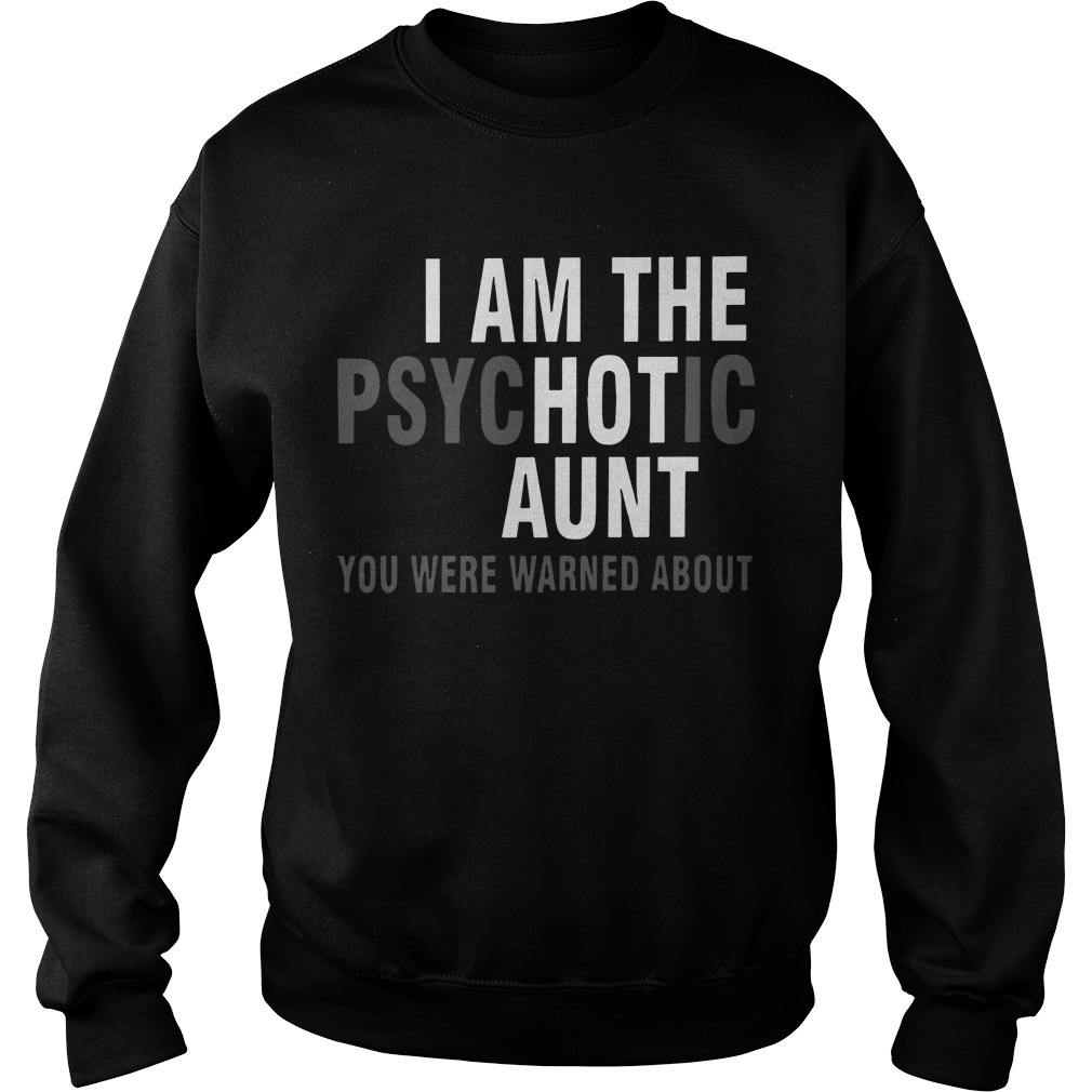 I Am The Psychotic Aunt You Were Warned About Sweater