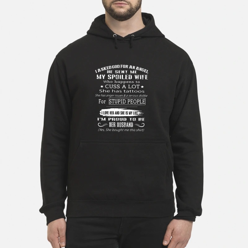 I Asked God For An Angle He Sent Me My Spoiled Wife Who Happens To Cuss A Lot She Has Tattoos Hoodie