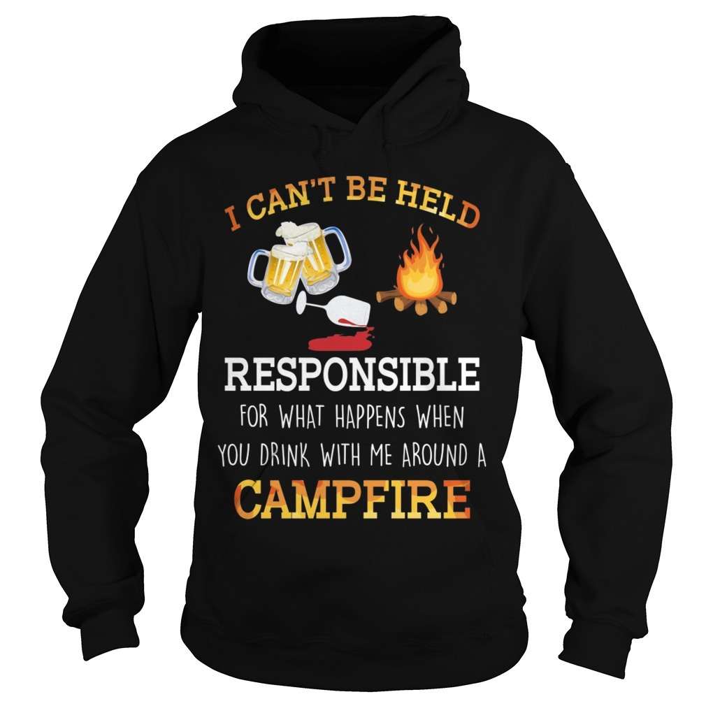 I Can't Be Held Responsible For What Happen When You Drink Campfire Hoodie