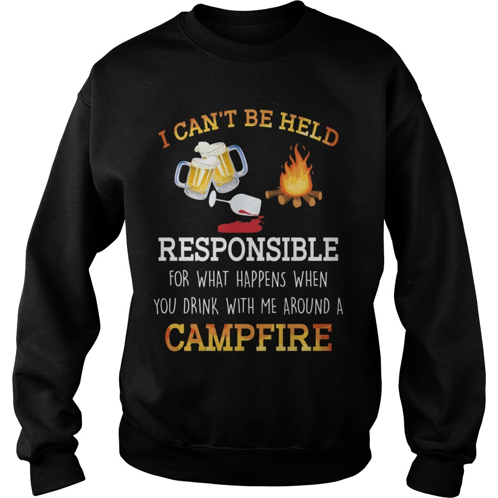 I Can't Be Held Responsible For What Happen When You Drink Campfire Sweater