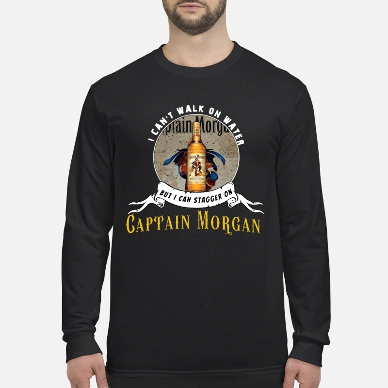 I Can't Not Walk On Water But I Can Stagger On Captain Morgan Longsleeve Tee