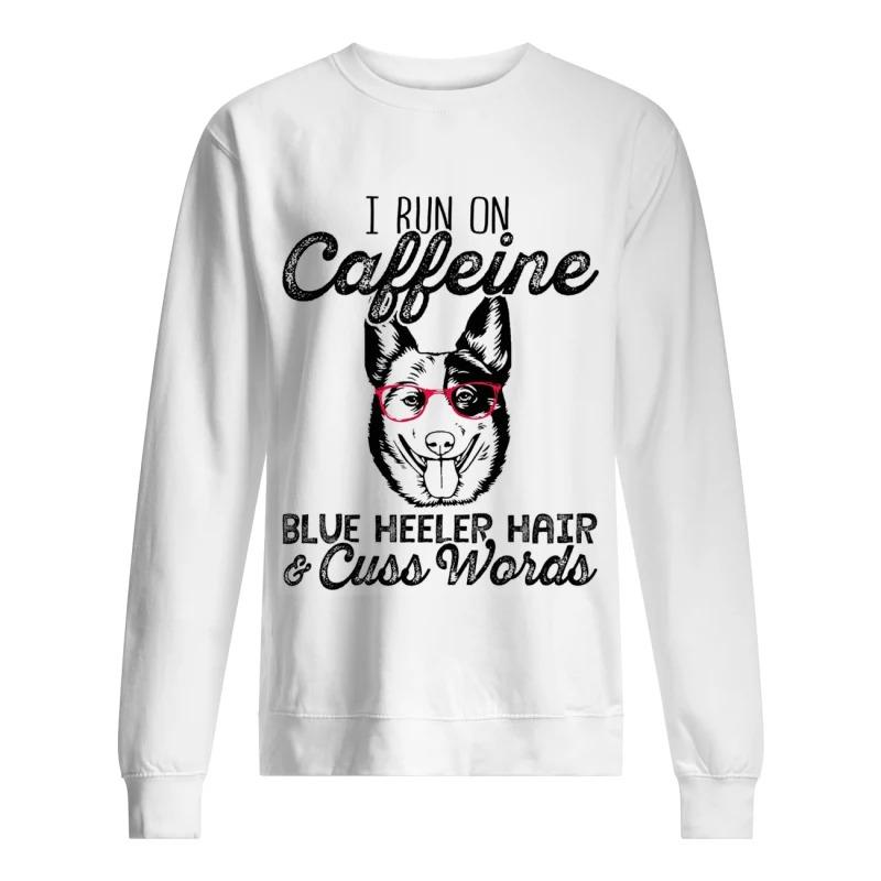 I Run On Caffeine Blue Heeler Hair & Cuss Words Sweater