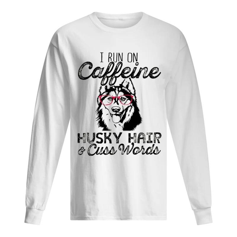 I Run On Caffeine Husky Hair & Cuss Words Longsleeve Tee