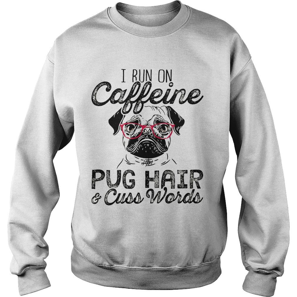 I Run On Caffeine Pug Hair & Cuss Words Sweater