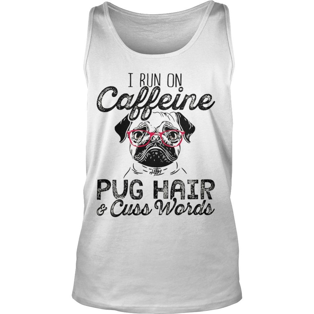 I Run On Caffeine Pug Hair & Cuss Words Tank Top