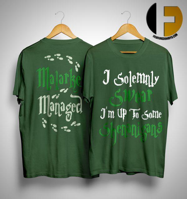 I Solemnly Swear I'm Up To Some Shenanigans Malarkey Managed Shirt