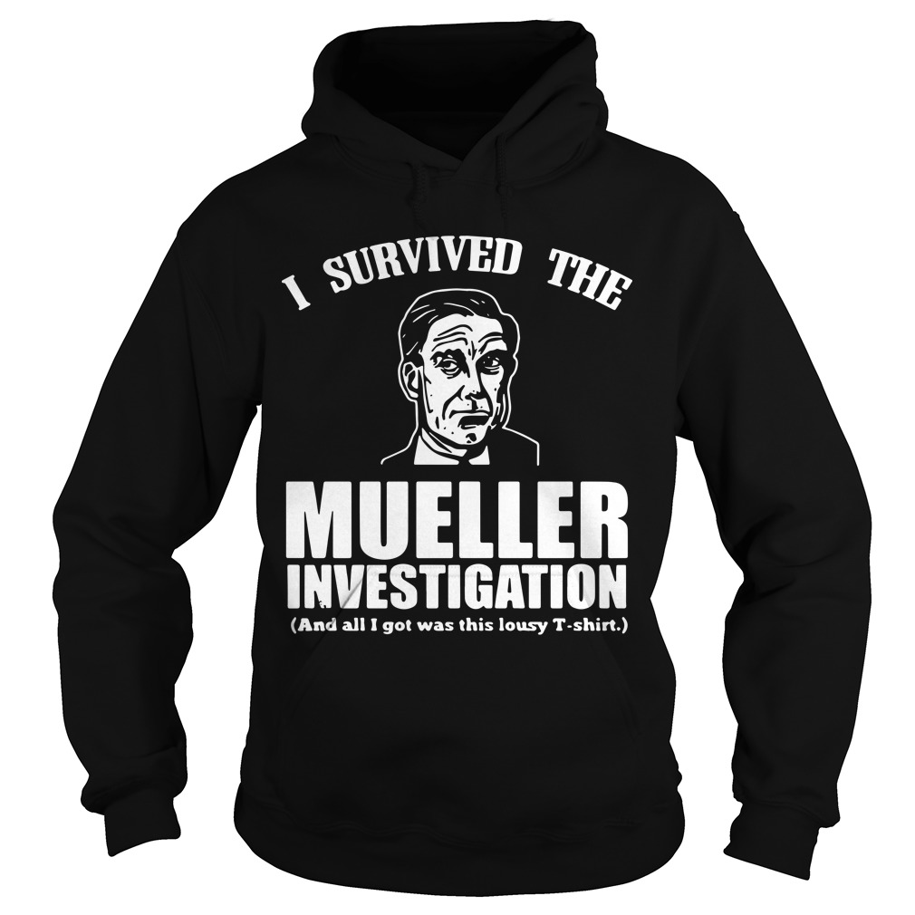 I Survived The Mueller Investigation And All I Got Was This Lousy Hoodie