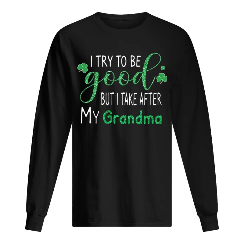I Try To Be Good But I Take After My Grandma Longsleeve Tee