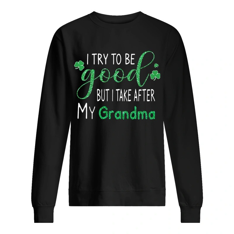 I Try To Be Good But I Take After My Grandma Sweater