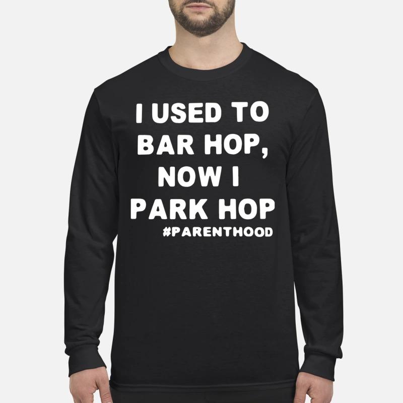 I Used To Bar Hop Now I Park Hop Longsleeve Tee