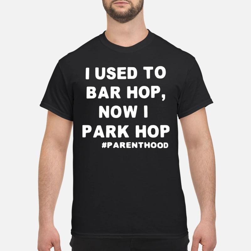 I Used To Bar Hop Now I Park Hop Shirt