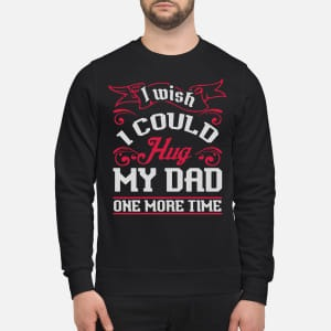 I Wish I Could Hug My Dad One More Time Sweater