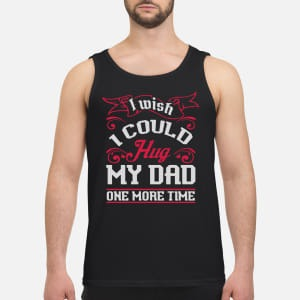 I Wish I Could Hug My Dad One More Time Tank Top