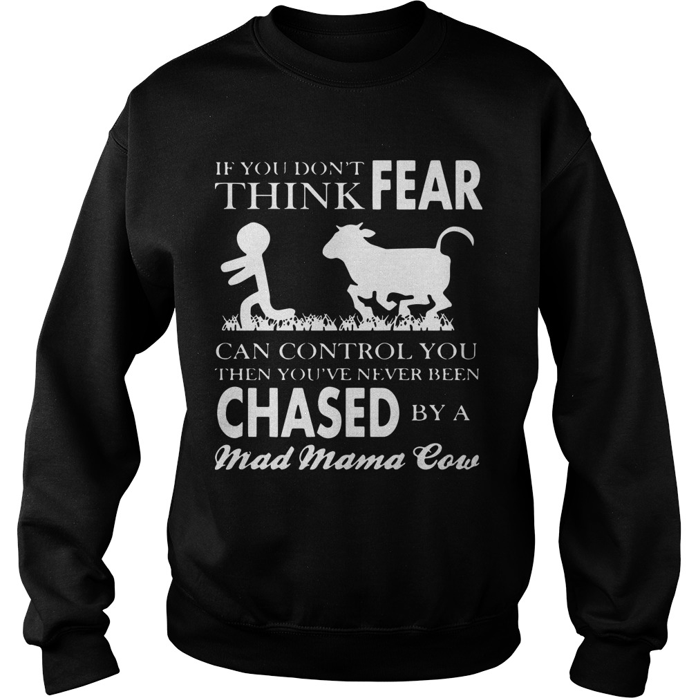 If You Don't Think Fear Can Control You Then You've Never Been Chased By A Mad Mama Cow Sweater