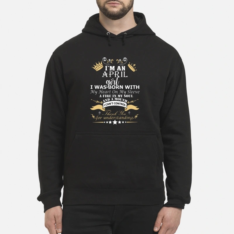 I'm An April Girl I Was Born With A Fire In My Soul And A Mouth I Can't Control Hoodie