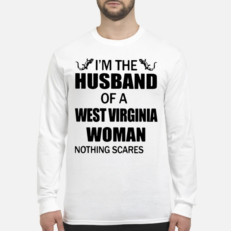 I'm The Husband Of A West Virginia Woman Nothing Scares Longsleeve Tee