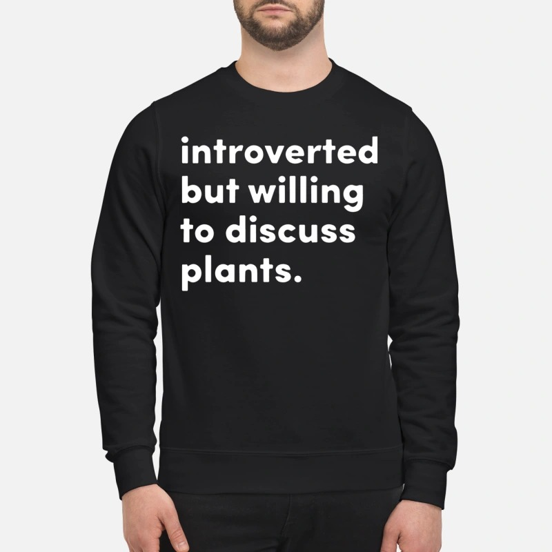 Introverted But Willing To Discuss Plants Sweater