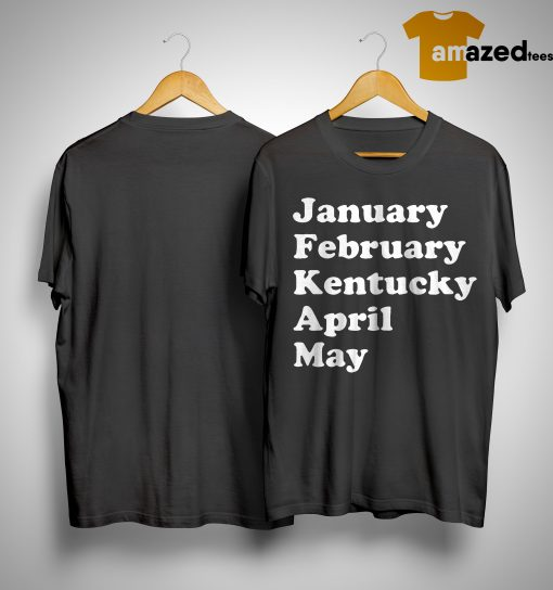 January February Kentucky April May Shirt