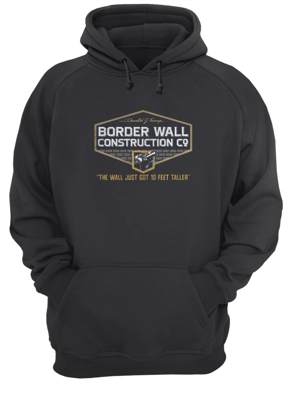 John Pavlovitz Border Wall Construction Co The Wall Just Got 10 Feet Taller Hoodie