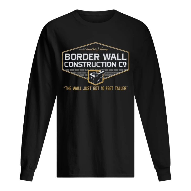 John Pavlovitz Border Wall Construction Co The Wall Just Got 10 Feet Taller Longsleeve Tee