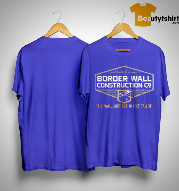 John Pavlovitz Border Wall Construction Co The Wall Just Got 10 Feet Taller Shirt