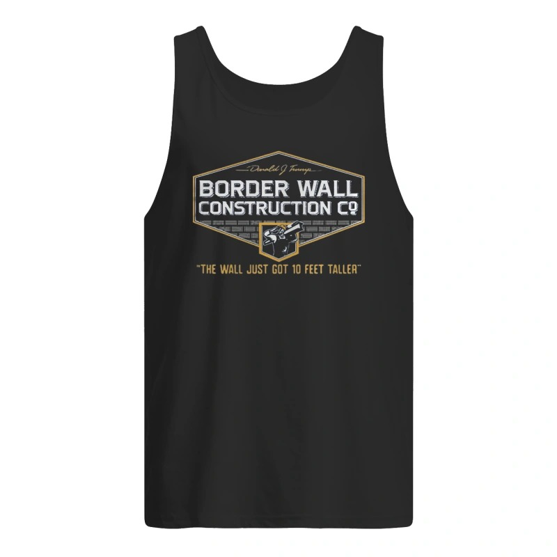 John Pavlovitz Border Wall Construction Co The Wall Just Got 10 Feet Taller Tank Top