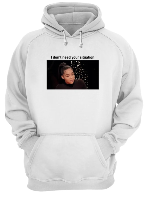 Jordyn Woods I Don't Need Your Situation Hoodie