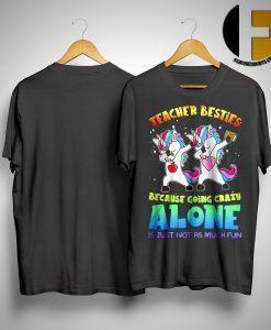 LGBT Unicorn Dabbing Teacher Besties Because Going Crazy Alone Shirt